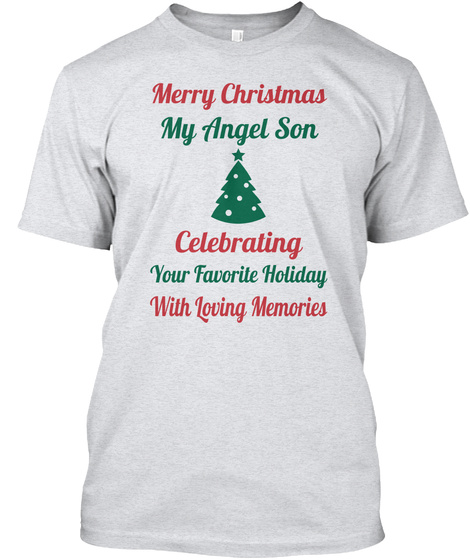 Merry Christmas My Angel Son Celebrating Your Favorite Holiday With Loving Memories Ash T-Shirt Front