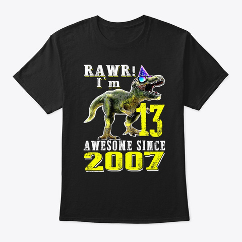 Rawr I'm 13 Awesome Since 2007 Dinosaur Black T-Shirt Front