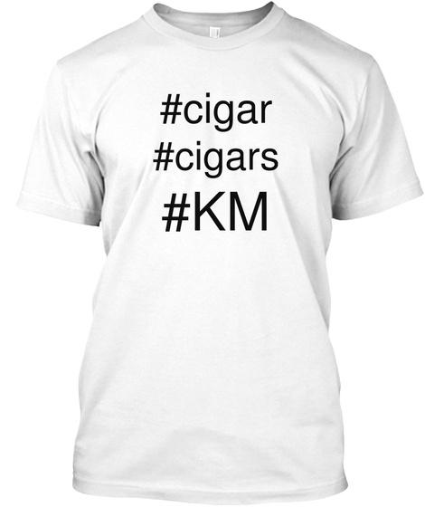 #Cigar #Cigars #Km White T-Shirt Front