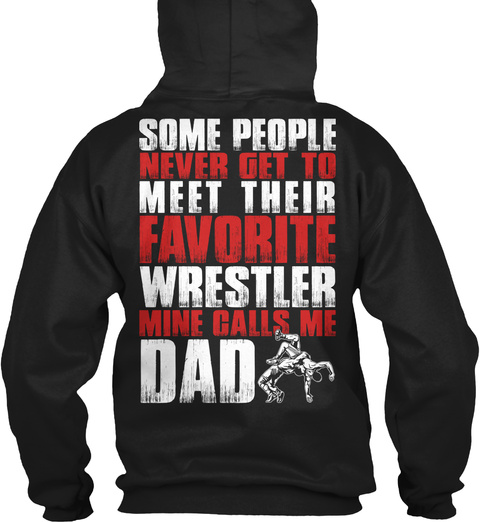 Wrestling Dad Some People Never Get To Meet Their Favourite Wrestler Mine Calls Me Dad Black T-Shirt Back