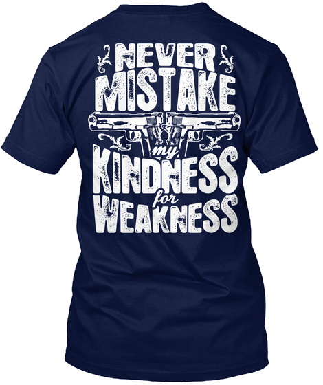 Never Mistake My Kindness For Weakness Navy T-Shirt Back