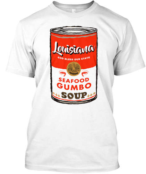 Louisiana God Bless Our State Seafood Gumbo Soup White T-Shirt Front