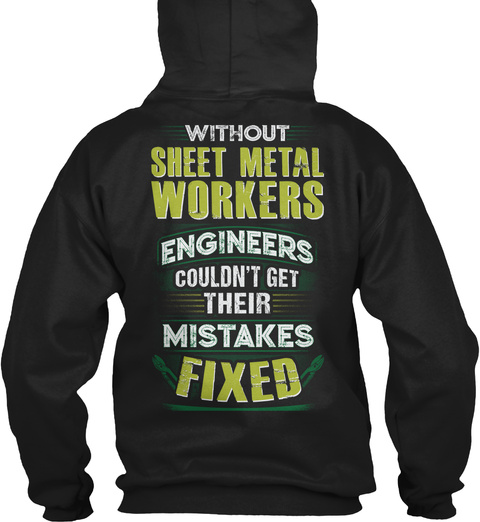 Without Sheet Metal Workers Engineers Couldn't Get Mistakes Fixed Black T-Shirt Back