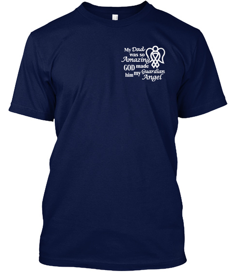My Dad Was So Amazing God Made Him My Guardian Angel Navy T-Shirt Front
