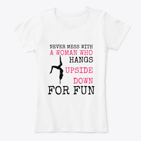Pole Dancers Hang Upside Down For Fun! White T-Shirt Front