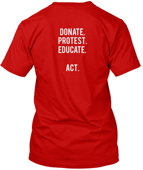 Donate. Protest. Educate. Act. Classic Red T-Shirt Back