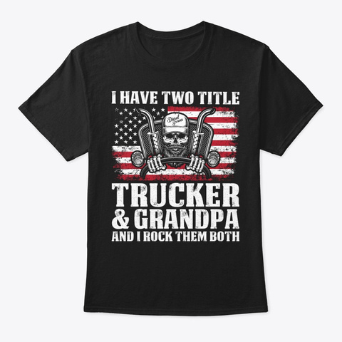 Two Title Trucker And Grandpa T Shirt Black T-Shirt Front