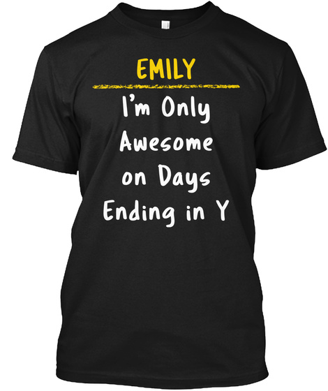 Emily Awesome On Y Days Name Pride Gift Black T-Shirt Front