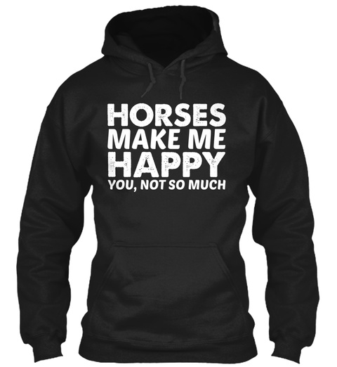 Horses Make Me Happy You,Not So Much  Black T-Shirt Front