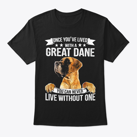 Live With A Great Dane   Nice Dog Tshirt Black T-Shirt Front