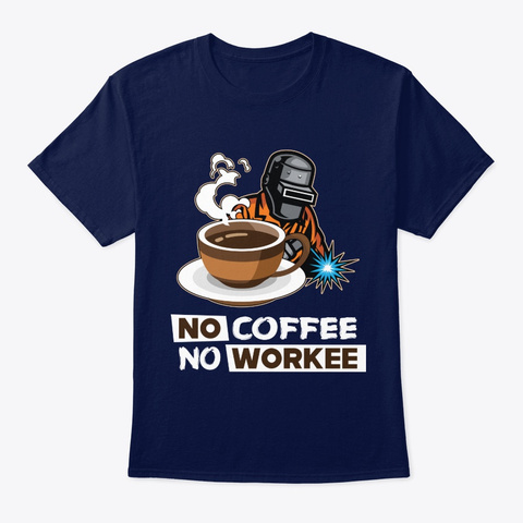 Coffee No Coffee No Workee Navy T-Shirt Front