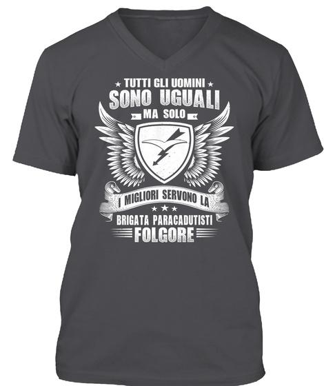 Tutti Gli Uomini Sono Uguall Ma Solo I Migliori Servono La Brigata Paracadutisti Folgore Charcoal T-Shirt Front
