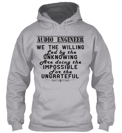 Audio Engineer We The Willing Led By The Unknowing Are Doing The Impossible For The Ungrateful Sport Grey T-Shirt Front
