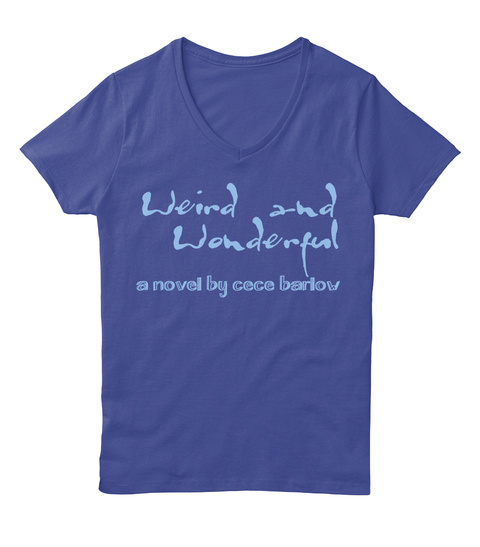 Weird And  Wonderful A Novel By Cece Barlow Deep Royal T-Shirt Front