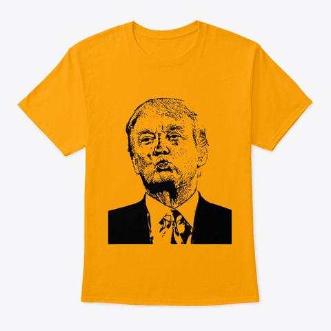 Trumps And Kisses Gold T-Shirt Front