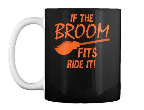 If The Broom Halloween Mugs Black Mug Front