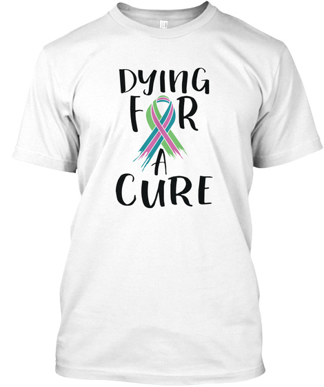 Dying For A Cure White T-Shirt Front