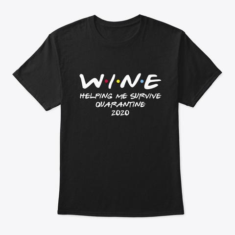 Wine Helping Me Survive Quarantine 2020 Black T-Shirt Front