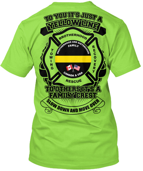 To You It's Just A Yellow Line Brotherhood Recovery Towing Rescue Brotherhood And Sisterhood Family Canada & Usa To... Lime T-Shirt Back