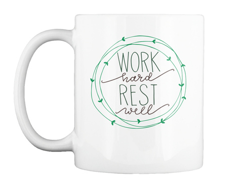 Work Hard, Rest Well Mug White T-Shirt Front