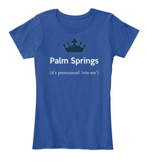 Palm Springs It's Pronounced 'win Ner' Deep Royal  T-Shirt Front