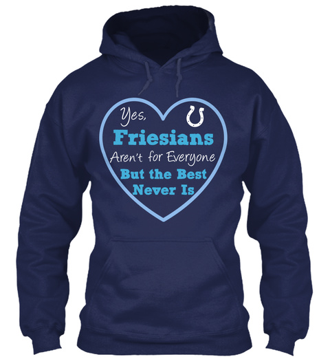 Yes, Friesian's Aren't For Everyone But The Best Never Is  Navy T-Shirt Front