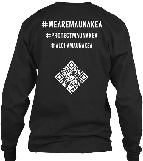 # Wearemaunakea # Protectmaunakea # Alohamaunakea Black T-Shirt Back