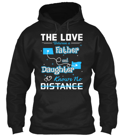 The Love Between A Father And Daughter Know No Distance. North Dakota   Oregon Black T-Shirt Front