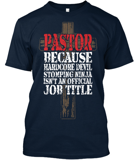 Pastor Because Hardcore Devil Stomping Ninja Isnt An Official Job Title New Navy T-Shirt Front