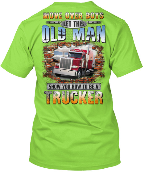 Move Over Boys Let This Old Man Show You How To Be A Trucker Lime T-Shirt Back