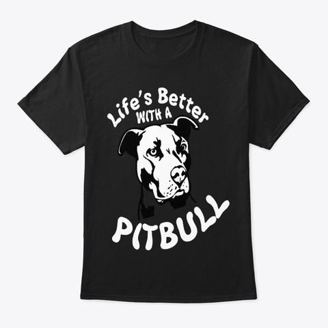 Better Life With Pitbull Black T-Shirt Front