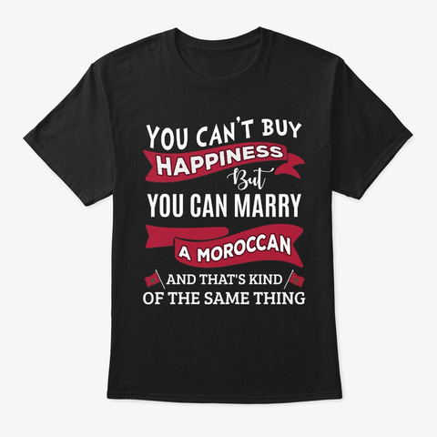 Can't Buy Happiness Can Marry A Moroccan Black T-Shirt Front