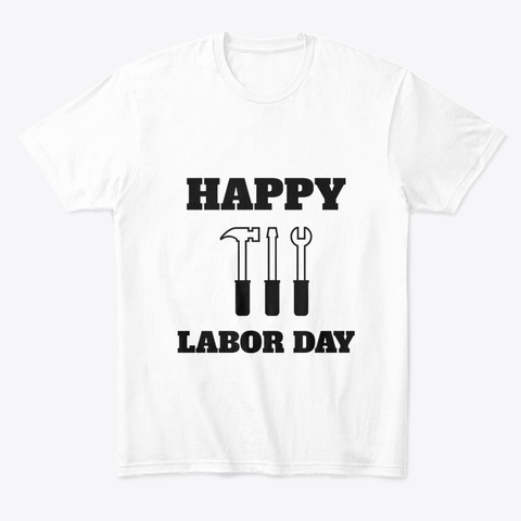 Happy Labor Day White T-Shirt Front