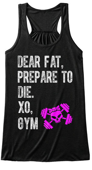 Dear Fat Prepare To Die Xo Gym Black T-Shirt Front