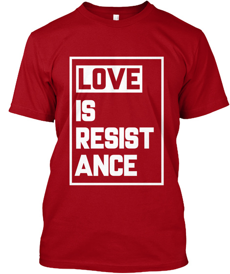 Love Is Resistance Deep Red T-Shirt Front