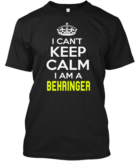 I Can't Keep Calm I Am A Behringer Black T-Shirt Front
