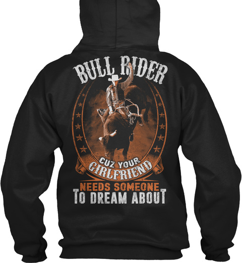 Bull Rider Cuz Your Girlfriend Needs Someone To Dream About Black T-Shirt Back