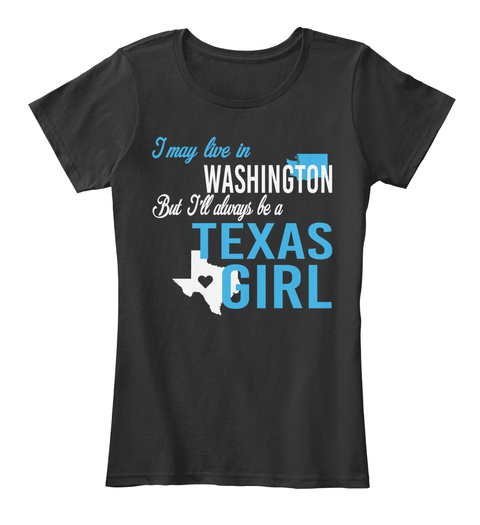 I May Live In Washington But I'll Always Be A Texas Girl Black T-Shirt Front