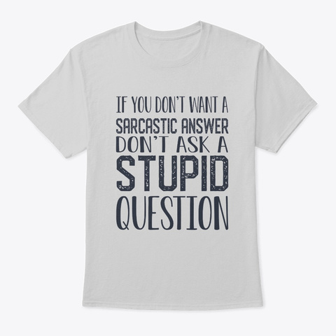 Don't Ask A Stupid Question Light Steel T-Shirt Front
