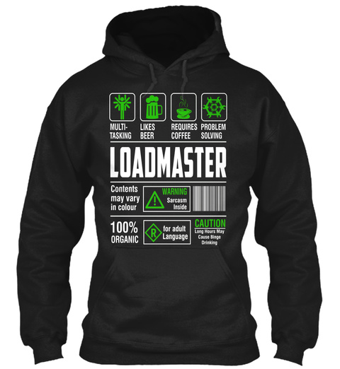 Multi Tasking Likes Beer Requires Coffee Problem Solving Loadmaster Contents May Vary In Color 100 %Organic Warning... Black Sweatshirt Front