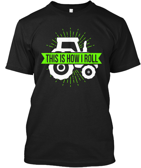 Farmer Shirt This Is How I Roll Gift Tee Black T-Shirt Front