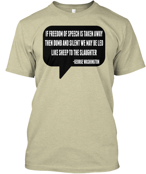 If Freedom Of Speech Is Taken Away Then Dumb And Silent We May Be Led Like Sheep To The Slaughter   George Washington Oatmeal T-Shirt Front