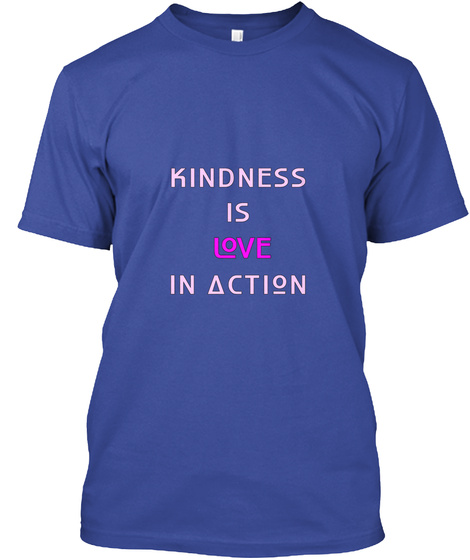 Kindness Is Love In Action Deep Royal T-Shirt Front