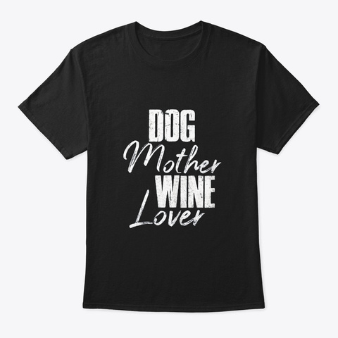 Dog Mother Wine Lover Cute Mom Drinking Black T-Shirt Front