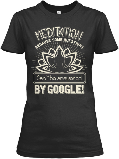 Meditation   Can't By Google! Black T-Shirt Front