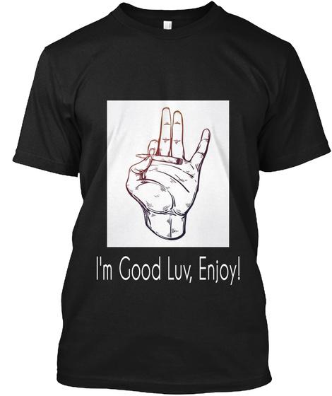 I'm Good Luv, Enjoy! Black T-Shirt Front