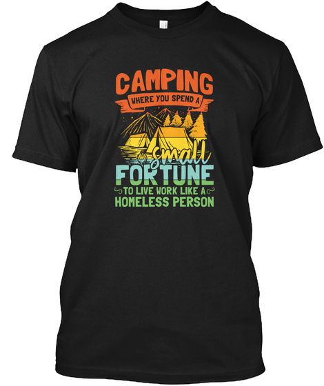 Camping Where You Spend Small Fortune Black T-Shirt Front