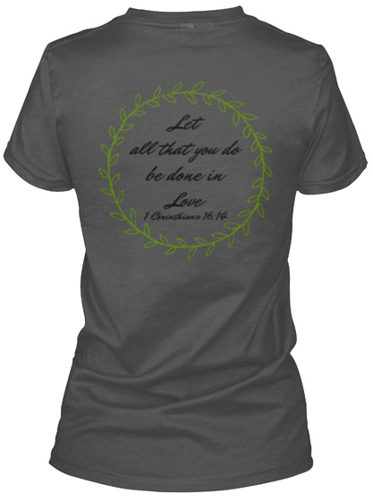 Let All Thta You Do Be Done In Love Charcoal Women's T-Shirt Back