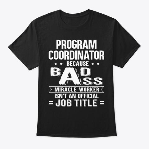 Program Coordinator Gift Miracle Worker Black T-Shirt Front