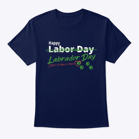 Happy Labrador (Labor) Day Shirt   Dark Navy T-Shirt Front